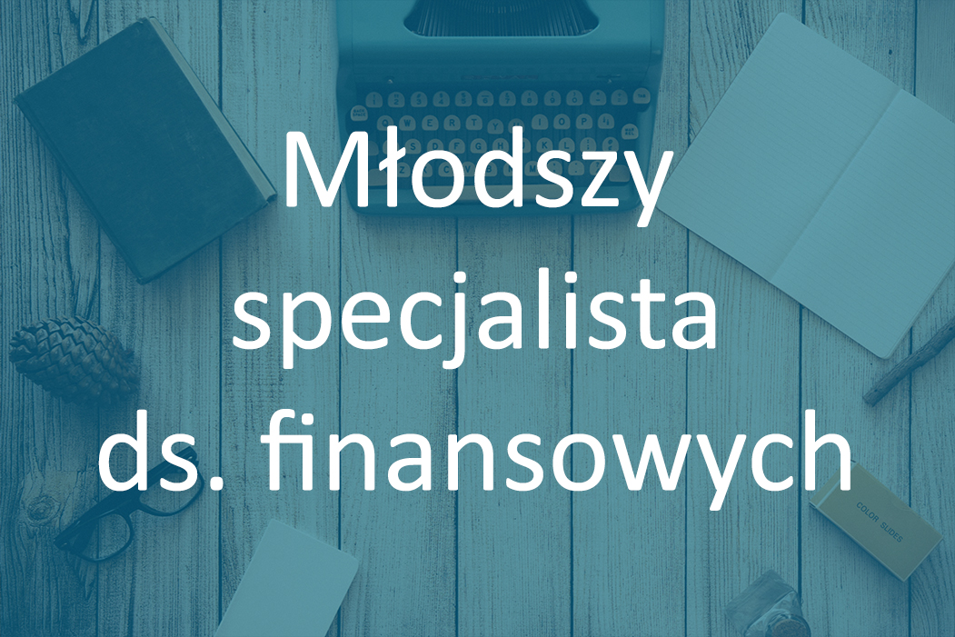 Mlodszy specjalista ds finansowych