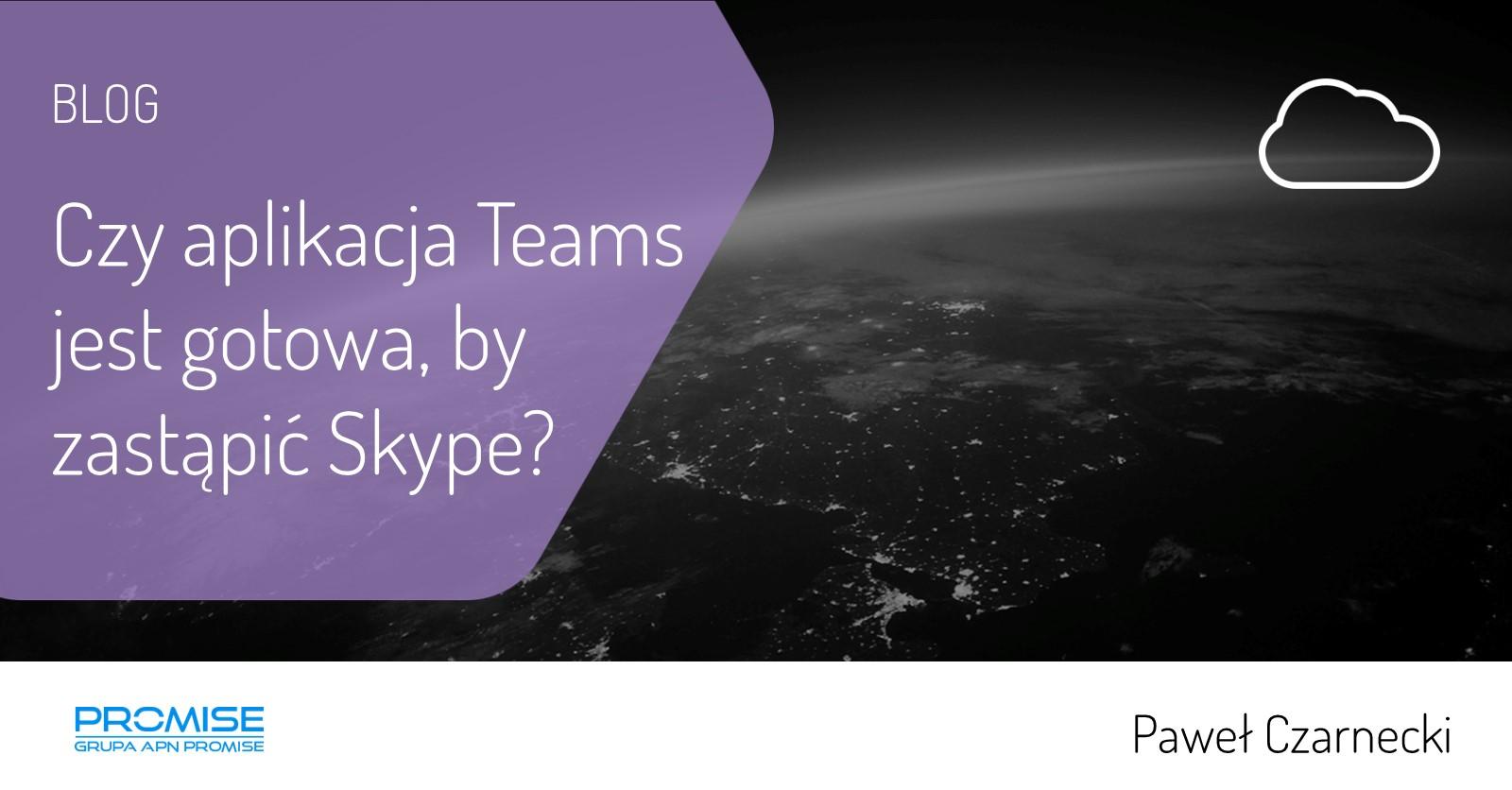 Czy aplikacja Teams jest gotowa by zastapic Skype