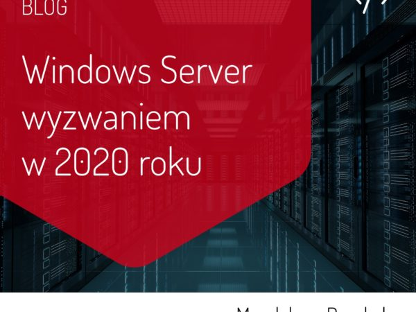 Windows Server wyzwaniem w 2020 roku